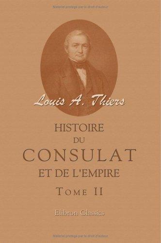Download Histoire du Consulat et de l'Empire faisant suite à l'Histoire de la révolution française: Tome 2 (French Edition) pdf