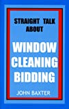 Straight Talk about Window Cleaning Bidding, John Baxter, 096321232X