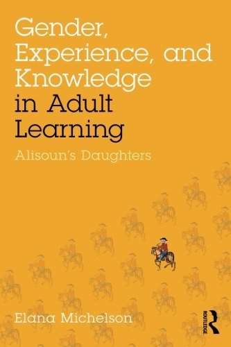 Gender, Experience, and Knowledge in Adult Learning: Alisoun's Daughters by Elana Michelson (2015-05-29)