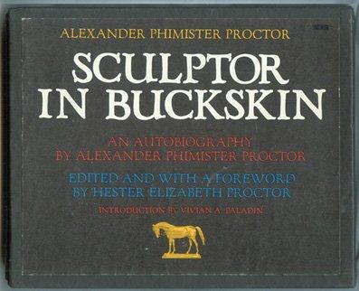 Alexander Phimister Proctor: Sculptor in Buckskin