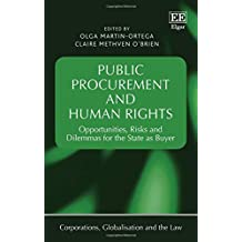Public Procurement and Human Rights: Opportunities, Risks and Dilemmas for the State As Buyer (Corporations, Globalisation and the Law series)