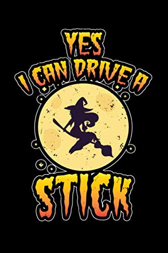 Yes I Can Drive A Stick: Broomstick Halloween Scary Notebook Witch Costume Journal for trick or treat, coworkers and students, sketches ideas and To-Do lists, Medium College-ruled notebook, 120 pages]()