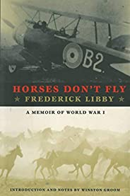 Horses Don't Fly: The Memoir of the Cowboy Who Became a World War I