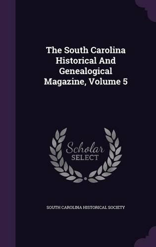 The South Carolina Historical And Genealogical Magazine, Volume 5