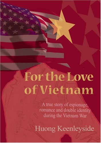For the Love of Vietnam: A True Story of Espionage, Romance, and Double Identity During the Vietnam War by Brand: Janus Publishing Company