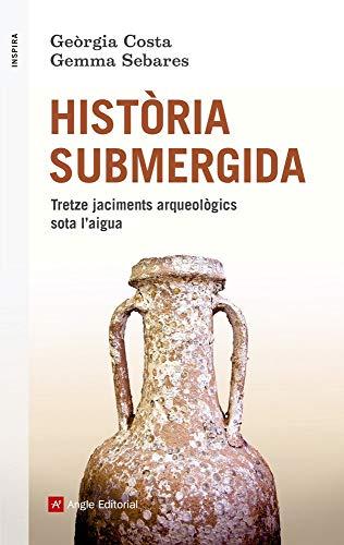 Història submergida: Tretze jaciments arqueològics sota l'aigua: 73 (Inspira) por Costa Villaró, Geòrgia,Sebares Valle, Gemma