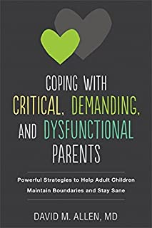 Book Cover: Coping with Critical, Demanding, and Dysfunctional Parents: Powerful Strategies to Help Adult Children Maintain Boundaries and Stay Sane