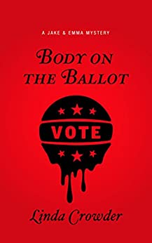 Body on the Ballot (A Jake and Emma Mystery Book 5) by [Crowder, Linda]