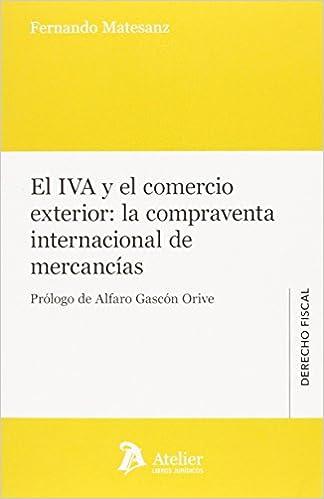 El IVA Y El Comercio Exterior. La Compraventa Internacional De Mercancias Derecho fiscal: Amazon.es: Fernando Matesanz Cuevas: Libros