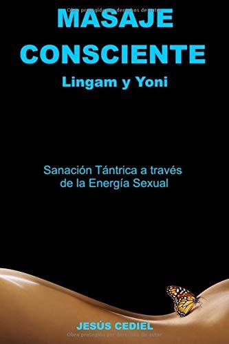 Masaje Consciente Yoni y Lingam Sanación Tántrica a través de la Energía Sexual (Lingam y Yoni)  [Monasterio, Jesus Cediel] (Tapa Blanda)