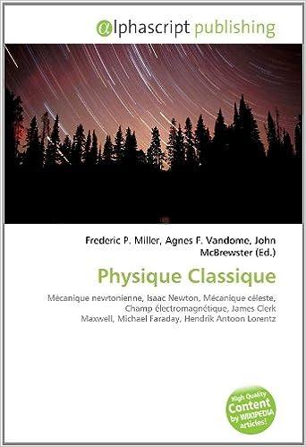 Lire en ligne Physique Classique: Mécanique newtonienne, Isaac Newton, Mécanique céleste, Champ électromagnétique, James Clerk Maxwell, Michael Faraday, Hendrik Antoon Lorentz pdf