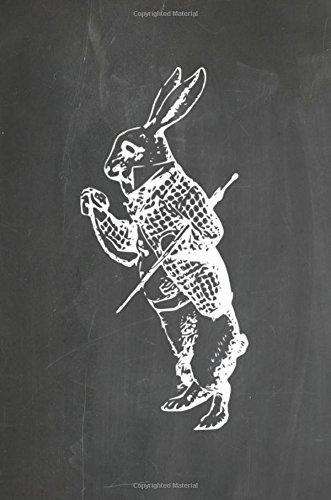 "Read Online Alice in Wonderland Chalkboard Journal - White Rabbit: 100 page 6"" x 9"" Ruled Notebook: Inspirational Journal, Blank Notebook, Blank Journal, Lined ... Chalkboard Notebook Journals) (Volume 3) pdf epub"