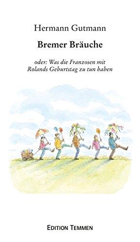 Bremer Bräuche oder: Was die Franzosen mit Rolands Geburtstag zu tun haben