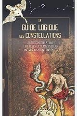 Le Guide Logique des Constellations: Les 88 constellations expliquées et classées pour une mémorisation cohérente (French Edition) Paperback
