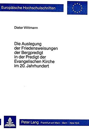 Die Auslegung der Friedensweisungen der Bergpredigt in der Predigt der evangelischen Kirche im 20. Jahrhundert (Europäische Hochschulschriften / ... Universitaires Européennes) (German Edition)
