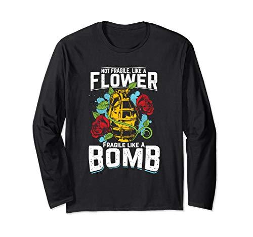 Not Fragile Like A Flower Fragile Like A Bomb Long Sleeve Bomb Long Sleeve T-shirt