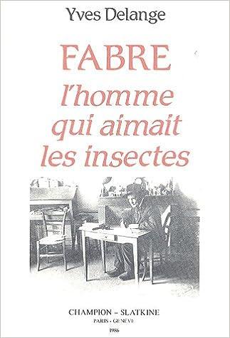 Livre gratuits en ligne Jean-Henri Fabre, l'homme qui aimait les insectes : Naturaliste total et pédagogue du XIXe siècle epub pdf