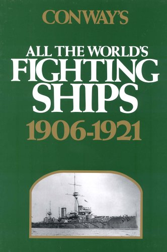 1906 Ships (Conway's All the World's Fighting Ships: 1906-1921 (Conway's All the World's Fighting Ships, Vol.)