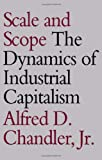 Scale and Scope : The Dynamics of Industrial Capitalism, Chandler, Alfred D., 0674789954