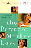 The Power of Mother Love, Brenda Hunter, 1578560012
