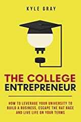 "What readers are saying about the College Entrepreneur ""Upon finishing reading this I have to admit I seriously underestimated how significantly impactful university can be to grow your skillsets, build connections, and gain a wide range of ..."