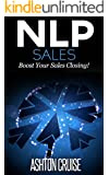 NLP SALES: Influence people, Read body language, Handle Objections, Communicate better, Close more sales, Make money, Sale whatever you want (NLP: Understanding ... Essentials, The power of your mind Book 3)