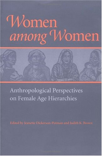 Women among Women: Anthropological Perspectives on Female Age Hierarchies