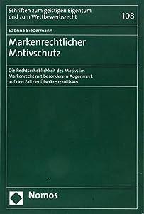 Markenrechtlicher Motivschutz: Die Rechtserheblichkeit Des Motivs Im Markenrecht Mit Besonderem Augenmerk Auf Den Fall Der Uberkreuzkollision ... Und Zum Wettbewerbsrecht) (German Edition)