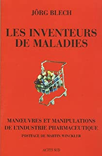 Les inventeurs de maladies : Manoeuvres et manipulations de l'industrie pharmaceutique par Blech