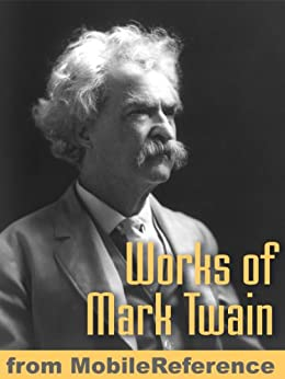 Works of Mark Twain: The Adventures of Tom Sawyer, The Adventures of Huckleberry Finn, The Mysterious Stranger, A Dog's Tale, The Innocents Abroad, A Connecticut ... Arthur's Court, Roughing It & more (mobi) by [Twain, Mark]