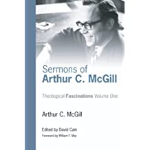 Sermons of Arthur C. McGill (Theological Fascinations Book 1)