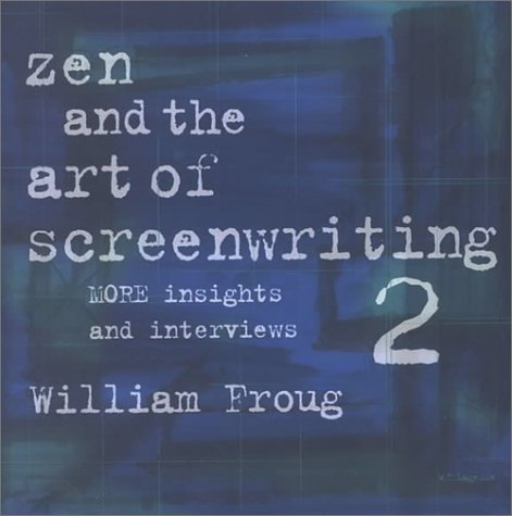 Zen and the Art of Screenwriting 2: More Insights and Interviews William Froug