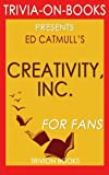 img - for Trivia: Creativity, Inc.: By Ed Catmull (Trivia-On-Books): Overcoming the Unseen Forces That Stand in the Way of True Inspiration book / textbook / text book