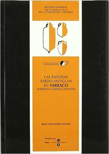 Las ánforas tardo-antiguas en Tarraco (Hispania tarraconensis): Siglos IV-VII d.C (Col·lecció Instrumenta) (Spanish Edition): Josep Anton Remolà Vallverdú: ...