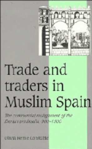 Trade and Traders in Muslim Spain: The Commercial Realignment of the Iberian Peninsula, 900-1500 (Cambridge Studies in Medieval Life and Thought: Fourth Series)