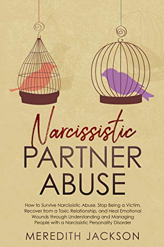 Narcissistic Partner Abuse: How to Survive Narcissistic Abuse, Stop Being a Victim, Recover from a Toxic Relationship, and Heal Emotional Wounds through ... and Managing People with a Narcis by [Jackson , Meredith  ]