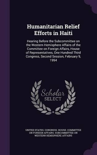 Humanitarian Relief Efforts in Haiti: Hearing Before the Subcommittee on the Western Hemisphere Affairs of the Committee on Foreign Affairs, House of ... Congress, Second Session, February 9, 1994
