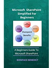 Microsoft SharePoint Simplified For Beginners: A Beginners Guide to Microsoft SharePoint