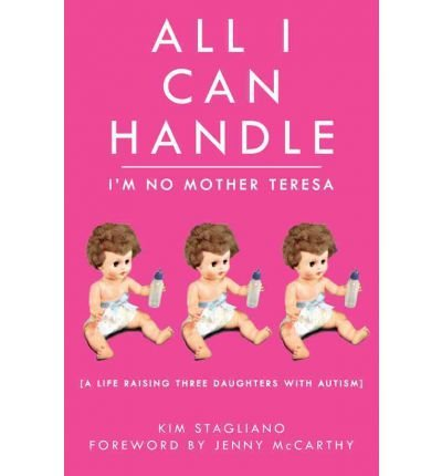 All I Can Handle: I'm No Mother Teresa: A Life Raising Three Daughters with Autism (Hardback) - Common PDF