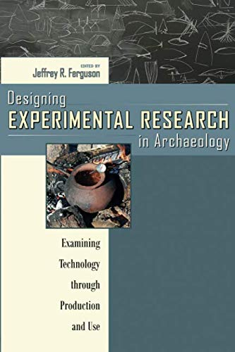 Designing Experimental Research in Archaeology: Examining Technology through Production and Use