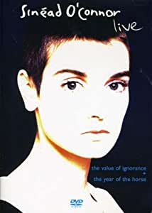 Sinead O' Connor - Live: Year of  The Horse/Value of Ignorance