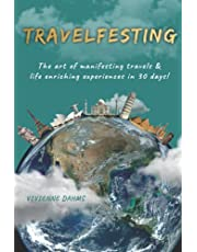 Travelfesting: The art of manifesting travels and life enriching experiences in 30 days