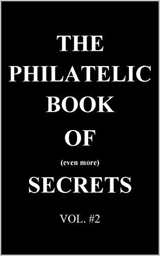 The Philatelic Book of Even More Secrets (The Philatelic Book of Secrets 2)