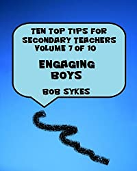 Ten Top Tips for Secondary Teachers vol 7 (of 10) Engaging Boys