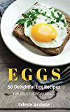 Eggs: 50 Delightful Egg Recipes