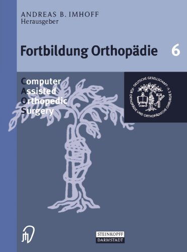 Computer Assisted Orthopedic Surgery (Fortbildung Orthopädie - Traumatologie) (Volume 6) (German Edition) by Imhoff A B