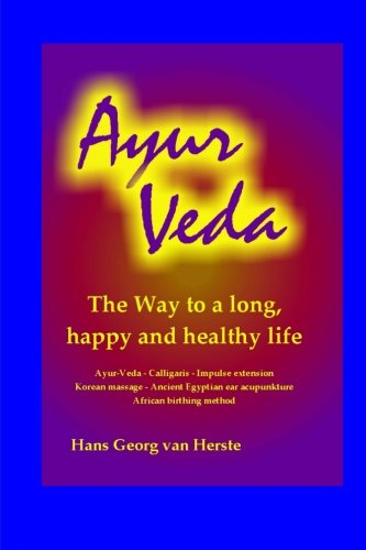 Ayur Veda: The Way to a long, happy and healthy Life