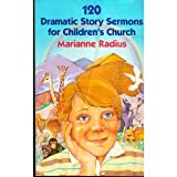 One Hundred and Twenty Dramatic Story Sermons for Children's Church, Marianne Radius, 0801077303