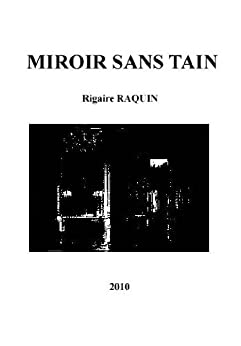 miroir sans tain french edition kindle edition by rigaire raquin religion spirituality. Black Bedroom Furniture Sets. Home Design Ideas
