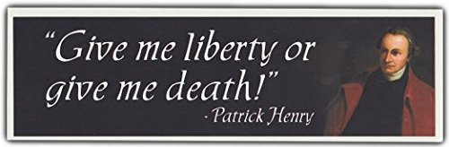 Bumper Sticker: Give Me Liberty or Give Me Death | Patrick Henry - Henry Patrick Hours
